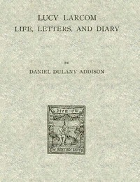 Lucy Larcom: Life, Letters, and Diary