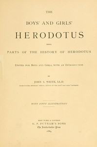 The Boys' and Girls' Herodotus Being Parts of the History of Herodotus, Edited for Boys and Girls
