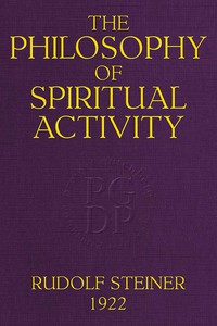 Cover of The Philosophy of Spiritual Activity A Modern Philosophy of Life Developed by Scientific Methods
