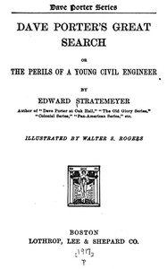 Dave Porter's Great Search; Or, The Perils of a Young Civil Engineer
