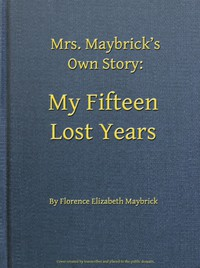 Cover of Mrs. Maybrick's Own Story: My Fifteen Lost Years