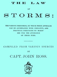 Cover of The Law of Storms The various phenomena by which their approach can be ascertained with certainty, and practical directions to mariners for the avoidance of their fury, compiled from various sources