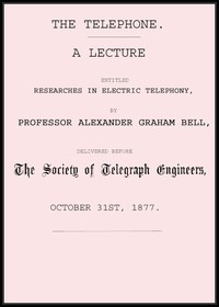 Cover of The Telephone: A lecture entitled Researches in Electric Telephony