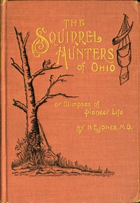 Cover of The Squirrel Hunters of Ohio; or, Glimpses of Pioneer Life