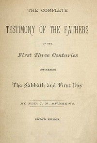 Cover of The Complete Testimony of the Fathers of the First Three Centuries Concerning the Sabbath and First Day