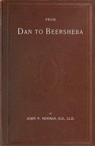 Cover of From Dan to Beersheba A Description of the Wonderful Land, with Maps and Engravings and a Prologue by the Author Containing the Latest Explorations and Discoveries