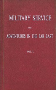 Cover of Military Service and Adventures in the Far East: Vol. 1 (of 2) Including Sketches of the Campaigns Against the Afghans in 1839, and the Sikhs in 1845-6.