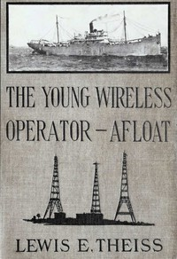 The Young Wireless Operator—Afloat Or, How Roy Mercer Won His Spurs in the Merchant Marine