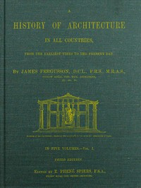 A History of Architecture in all Countries, Volume 1, 3rd ed.From the Earliest Times to the Present Day
