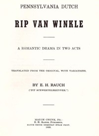 Pennsylvania Dutch Rip Van Winkle: A romantic drama in two acts