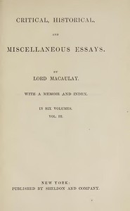 Critical, Historical, and Miscellaneous Essays; Vol. 3 With a Memoir and Index