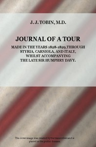 Cover of Journal of a Tour in the Years 1828-1829, through Styria, Carniola, and Italy, whilst Accompanying the Late Sir Humphrey Davy