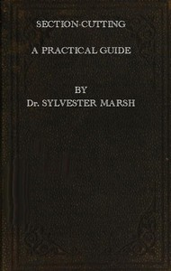 Cover of Section-Cutting A Practical Guide to the Preparation and Mounting of Sections for the Microscope, Special Prominence Being given to the Subject of Animal Sections