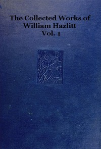 Cover of The Collected Works of William Hazlitt, Vol. 01 (of 12)