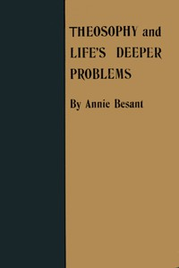 Cover of Theosophy and Life's Deeper Problems Being the Four Convention Lectures Delivered in Bombay at the Fortieth Anniversary of the Theosophical Society, December, 1915