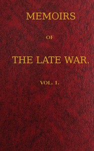 Cover of Memoirs of the Late War, Vol 1 (of 2) Comprising the Personal Narrative of Captain Cooke, of the 43rd Regiment Light Infantry; the History of the Campaign of 1809 in Portugal, by the Earl of Munster; and a Narrative of the Campaign of 1814 in Holland, by Lieut. T. W. D. Moodie, H. P. 21st Fusileers