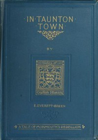 Cover of In Taunton town : a story of the rebellion of James Duke of Monmouth in 1685