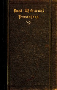 Post-Mediæval Preachers Some Account of the Most Celebrated Preachers of the 15th, 16th, & 17th Centuries; with outlines of their sermons, and specimens of their style