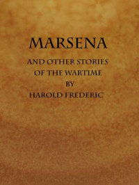 Marsena, and Other Stories of the Wartime