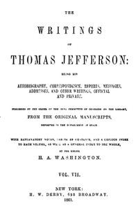 Cover of The Writings of Thomas Jefferson, Vol. 7 (of 9) Being His Autobiography, Correspondence, Reports, Messages, Addresses, and Other Writings, Official and Private
