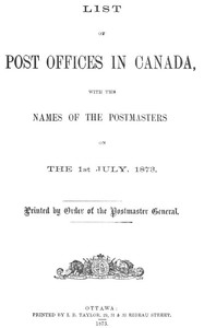 List of Post Offices in Canada, with the Names of the Postmasters ... 1873
