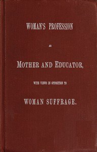 Cover of Woman's Profession as Mother and Educator, with Views in Opposition to Woman Suffrage