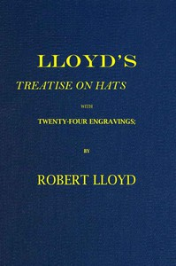 Cover of Lloyd's Treatise on Hats, with Twenty-Four Engravings Containing Novel Delineations of His Various Shapes, Shewing the Manner in Which They Should Be Worn...