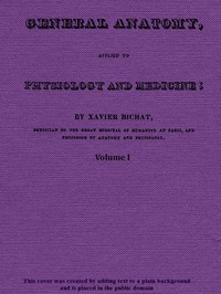 Cover of General Anatomy, Applied to Physiology and Medicine, Vol. 1 (of 3)