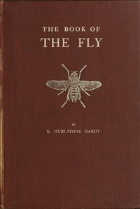 The Book of the FlyA nature study of the house-fly and its kin, the fly plague and a cure