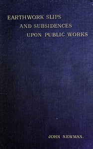 Earthwork Slips and Subsidences upon Public WorksTheir Causes, Prevention, and Reparation