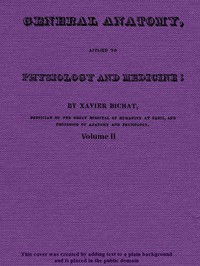 General Anatomy, Applied to Physiology and Medicine, Vol. 2 (of 3)