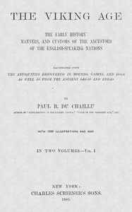 The Viking Age. Volume 1 (of 2) The early history, manners, and customs of the ancestors of the English-speaking nations