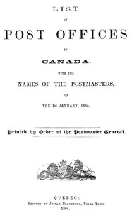 List of Post Offices in Canada, with the Names of the Postmasters ... 1864