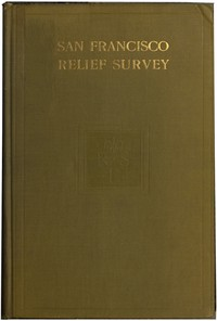 #freebooks – San Francisco Relief Survey; the organization and methods of relief used after the earthquake and fire of April 18, 1906, by Charles James O'Connor