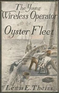 Cover of The Young Wireless Operator—With the Oyster FleetHow Alec Cunningham Won His Way to the Top in the Oyster Business