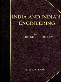 Cover of India and Indian Engineering. Three lectures delivered at the Royal Engineer Institute, Chatham, in July 1872