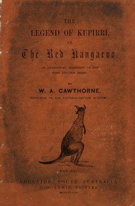 Cover of The Legend of Kupirri, or, The Red Kangaroo An Aboriginal Tradition of the Port Lincoln Tribe
