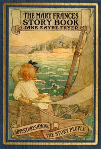 The Mary Frances Story Book; or, Adventures Among the Story People