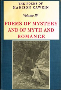 Cover of The Poems of Madison Cawein, Volume 4 (of 5) Poems of mystery and of myth and romance