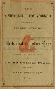 Cover of The Automatic Toy Works Manufacturers of the Best Novelties in Mechanical and Other Toys