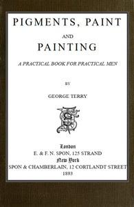 Cover of Pigments, Paint and Painting: A practical book for practical men