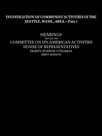 Cover of Investigation of Communist Activities in Seattle, Wash., Area, Hearings,  Part 1