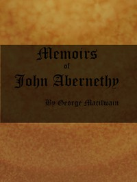 Cover of Memoirs of John AbernethyWith a View of His Lectures, His Writings, and Character; with Additional Extracts from Original Documents, Now First Published