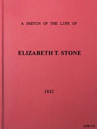 Cover of A Sketch of the Life of Elizabeth T. Stone and of Her Persecutions With an Appendix of Her Treatment and Sufferings While in the Charlestown McLean Assylum, Where She Was Confined Under the Pretence of Insanity
