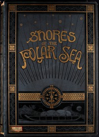Cover of Shores of the Polar Sea: A Narrative of the Arctic Expedition of 1875-6
