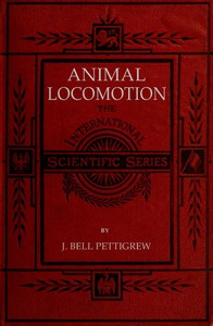 Animal Locomotion; or, walking, swimming, and flying With a dissertation on aëronautics