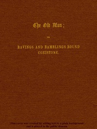 Cover of The Old Man; or, Ravings and Ramblings round Conistone