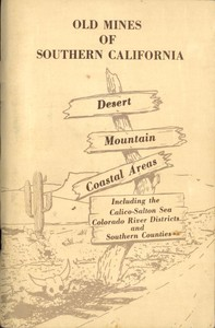 Cover of Old Mines of Southern California Desert-Mountain-Coastal Areas Including the Calico-Salton Sea Colorado River Districts and Southern Counties