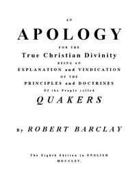 Cover of An Apology for the True Christian Divinity Being an explanation and vindication of the principles and doctrines of the people called Quakers