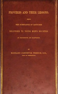 Cover of Proverbs and Their Lessons Being the Subject of Lectures Delivered to Young Men's Societies at Portsmouth and Elsewhere